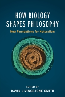 How Biology Shapes Philosophy : New Foundations for Naturalism, Paperback / softback Book