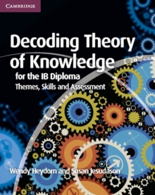 Decoding Theory of Knowledge for the IB Diploma : Themes, Skills and Assessment, Paperback / softback Book