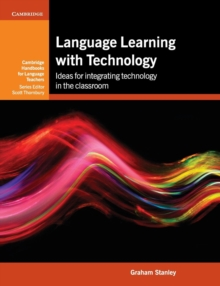 Cambridge Handbooks for Language Teachers : Language Learning with Technology: Ideas for Integrating Technology in the Classroom, Paperback / softback Book
