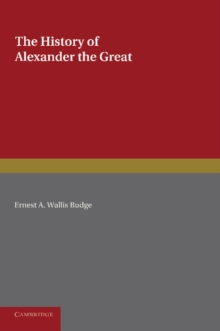 The History of Alexander the Great : Being the Syriac Version of the Pseudo-Callisthenes, Paperback / softback Book