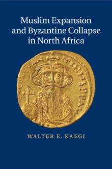 Muslim Expansion and Byzantine Collapse in North Africa, Paperback / softback Book