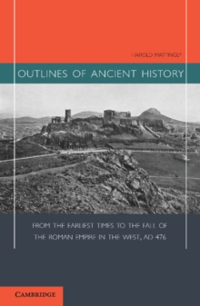Outlines of Ancient History : From the Earliest Times to the Fall of the Roman Empire in the West, AD 476, Paperback / softback Book