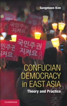Confucian Democracy in East Asia : Theory and Practice, Paperback / softback Book