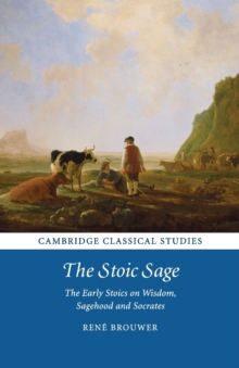 The Stoic Sage : The Early Stoics on Wisdom, Sagehood and Socrates, Paperback / softback Book