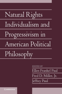 Social Philosophy and Policy: Volume 29 Natural Rights Individualism and Progressivism in American Political Philosophy : Part 2, Paperback / softback Book