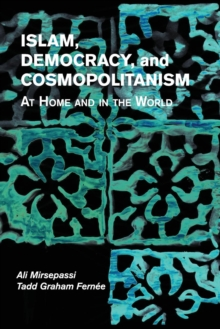 Islam, Democracy, and Cosmopolitanism : At Home and in the World, Paperback / softback Book