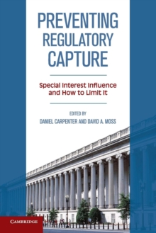 Preventing Regulatory Capture : Special Interest Influence and How to Limit it, Paperback / softback Book