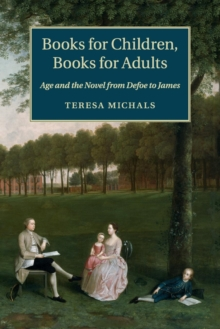 Books for Children, Books for Adults : Age and the Novel from Defoe to James, Paperback / softback Book