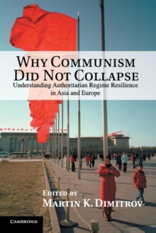 Why Communism Did Not Collapse : Understanding Authoritarian Regime Resilience in Asia and Europe, Paperback / softback Book