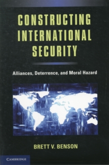 Constructing International Security : Alliances, Deterrence, and Moral Hazard, Paperback / softback Book