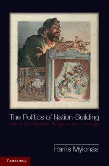 The Politics of Nation-Building : Making Co-Nationals, Refugees, and Minorities, Paperback / softback Book