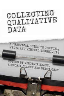 Collecting Qualitative Data : A Practical Guide to Textual, Media and Virtual Techniques, Paperback Book