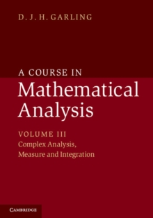 A Course in Mathematical Analysis : Complex Analysis, Measure and Integration Volume 3, Paperback / softback Book