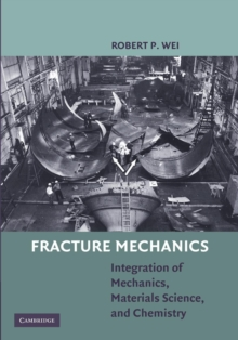 Fracture Mechanics : Integration of Mechanics, Materials Science and Chemistry, Paperback / softback Book