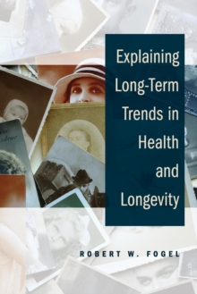 Explaining Long-Term Trends in Health and Longevity, Paperback / softback Book