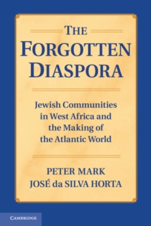 The Forgotten Diaspora : Jewish Communities in West Africa and the Making of the Atlantic World, Paperback / softback Book