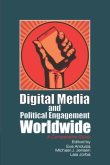 Communication, Society and Politics : Digital Media and Political Engagement Worldwide: A Comparative Study, Paperback / softback Book