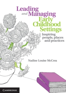 Leading and Managing Early Childhood Settings : Inspiring People, Places and Practices, Paperback / softback Book