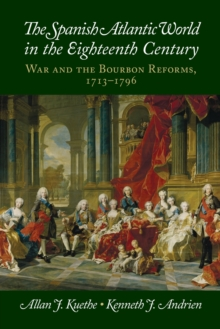 New Approaches to the Americas : The Spanish Atlantic World in the Eighteenth Century: War and the Bourbon Reforms, 1713-1796, Paperback / softback Book