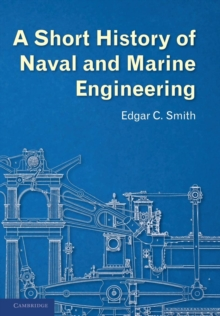 A Short History of Naval and Marine Engineering, Paperback / softback Book