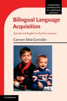 Cambridge Approaches to Language Contact : Bilingual Language Acquisition: Spanish and English in the First Six Years, Paperback / softback Book