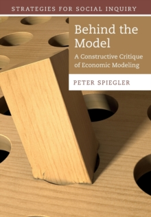 Strategies for Social Inquiry : Behind the Model: A Constructive Critique of Economic Modeling, Paperback / softback Book