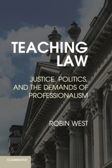 Teaching Law : Justice, Politics, and the Demands of Professionalism, Paperback / softback Book