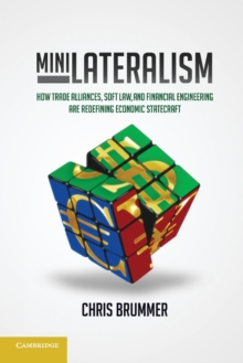 Minilateralism : How Trade Alliances, Soft Law and Financial Engineering are Redefining Economic Statecraft, Paperback / softback Book