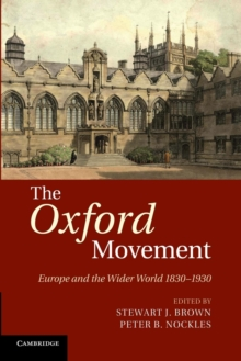 The Oxford Movement : Europe and the Wider World 1830-1930, Paperback / softback Book