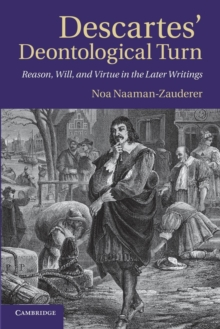 Descartes' Deontological Turn : Reason, Will, and Virtue in the Later Writings, Paperback / softback Book