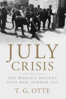 July Crisis : The World's Descent into War, Summer 1914, Paperback / softback Book