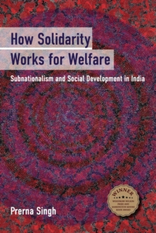 Cambridge Studies in Comparative Politics : How Solidarity Works for Welfare: Subnationalism and Social Development in India, Paperback / softback Book