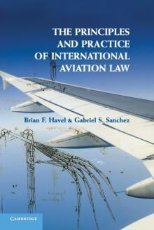 The Principles and Practice of International Aviation Law, Paperback / softback Book