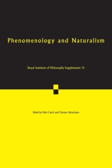Royal Institute of Philosophy Supplements : Phenomenology and Naturalism: Examining the Relationship between Human Experience and Nature Series Number 72, Paperback / softback Book