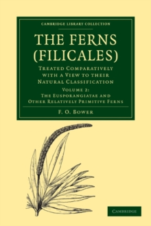 The Ferns (Filicales): Volume 2, The Eusporangiatae and Other Relatively Primitive Ferns : Treated Comparatively with a View to their Natural Classification, Paperback / softback Book