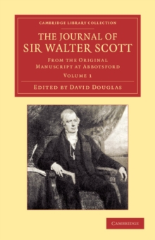The Journal of Sir Walter Scott: Volume 1 : From the Original Manuscript at Abbotsford, Paperback / softback Book