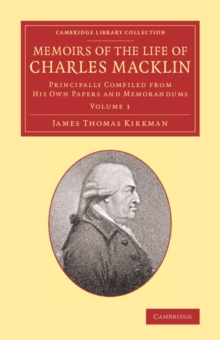 Memoirs of the Life of Charles Macklin, Esq.: Volume 1 : Principally Compiled from his Own Papers and Memorandums, Paperback / softback Book