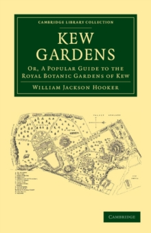 Kew Gardens : Or, A Popular Guide to the Royal Botanic Gardens of Kew, Paperback / softback Book