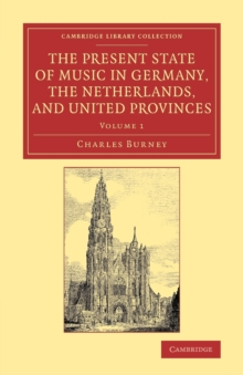 The The Present State of Music in Germany, the Netherlands, and United Provinces 2 volume Set The Present State of Music in Germany, the Netherlands, and United Provinces : Volume 1, Paperback / softback Book
