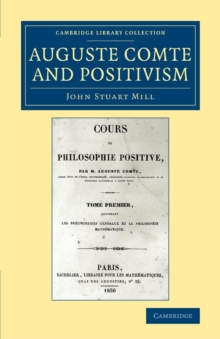 Auguste Comte and Positivism, Paperback / softback Book