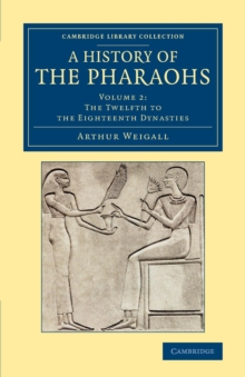 A A History of the Pharaohs 2 Volume Set A History of the Pharaohs : The Twelfth to the Eighteenth Dynasties Volume 2, Paperback / softback Book