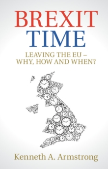 Brexit Time : Leaving the EU - Why, How and When?, Paperback Book