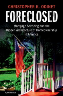 Foreclosed : Mortgage Servicing and the Hidden Architecture of Homeownership in America, Paperback / softback Book