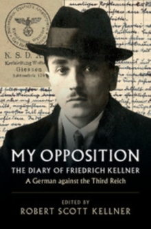 My Opposition : The Diary of Friedrich Kellner - A German against the Third Reich, Paperback / softback Book