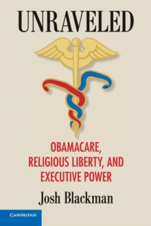 Unraveled : Obamacare, Religious Liberty, and Executive Power, Paperback / softback Book