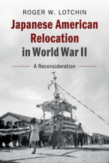 Japanese American Relocation in World War II : A Reconsideration, Paperback Book