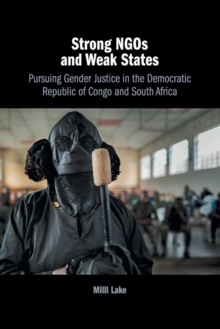 Strong NGOs and Weak States : Pursuing Gender Justice in the Democratic Republic of Congo and South Africa, Paperback / softback Book