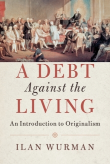 A Debt Against the Living : An Introduction to Originalism, Paperback / softback Book