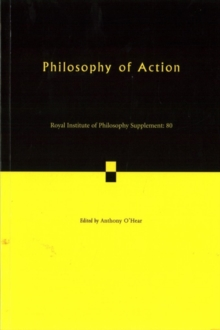 Royal Institute of Philosophy Supplements : Philosophy of Action Series Number 80, Paperback / softback Book