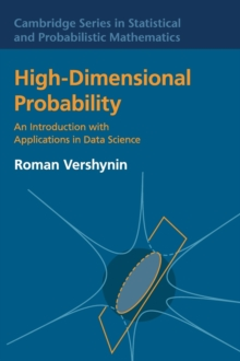 Cambridge Series in Statistical and Probabilistic Mathematics : High-Dimensional Probability: An Introduction with Applications in Data Science Series Number 47, Hardback Book